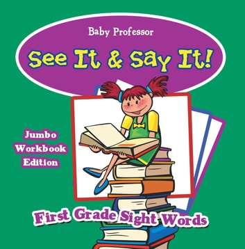 See It & Say It! Jumbo Workbook Edition | First Grade Sight Words ebook by Baby Professor