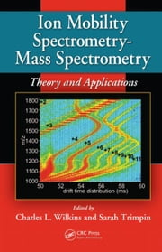 Ion Mobility Spectrometry - Mass Spectrometry: Theory and Applications ebook by Wilkins, Charles L.