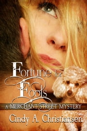 Fortune for Fools - A Merchant Street Mystery, #3 ebook by Cindy A Christiansen