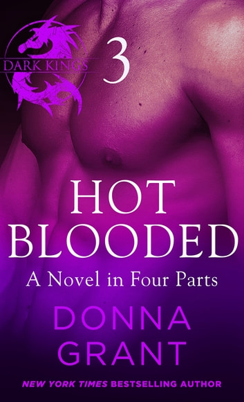 Hot Blooded: Part 3 - A Dark King Novel in Four Parts ebook by Donna Grant