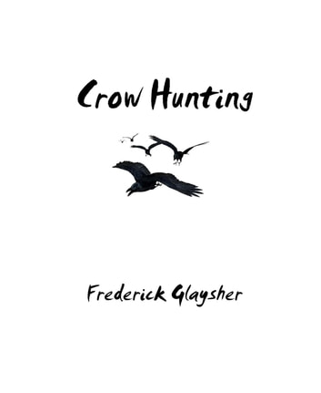 Crow Hunting. Songs Of Innocence. ebook by Frederick Glaysher
