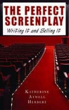 The Perfect Screenplay ebook by Katherine Herbert