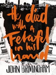 He Died with a Felafel in His Hand ebook by John Birmingham