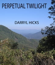 Perpetual Twilight ebook by Darryl Hicks