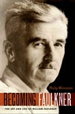 Becoming Faulkner: The Art and Life of William Faulkner