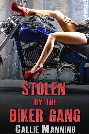 Stolen By The Biker Gang: (Motorcycle Club Bareback Erotica) ebook by Callie Manning