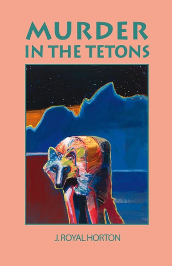 Murder in the Tetons ebook by Jon R Horton