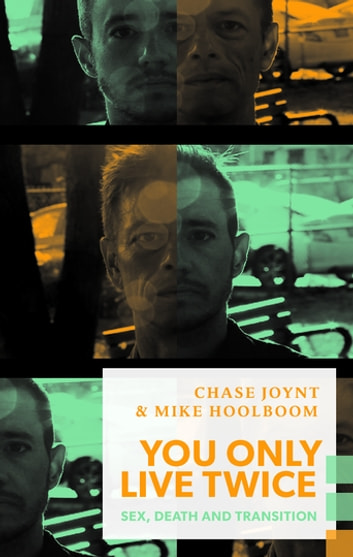 You Only Live Twice - Sex, Death and Transition ebook by Chase Joynt,Mike Hoolboom
