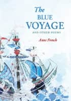 The Blue Voyage and Other Poems ebook by Anne French