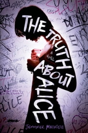 The Truth About Alice - A Novel ebook by Jennifer Mathieu