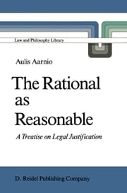The Rational as Reasonable - A Treatise on Legal Justification ebook by Aulis Aarnio