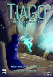 Tiago and the Masterless [Interrogative Book #1] - Interrogative: Book 1 ebook by Charles Barouch