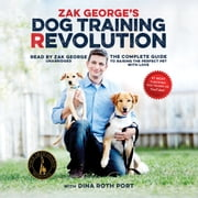 Zak George's Dog Training Revolution - The Complete Guide to Raising the Perfect Pet with Love audiobook by Zak George, Dina Roth Port