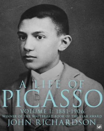 A Life Of Picasso Volume I - 1881-1906 ebook by John Richardson