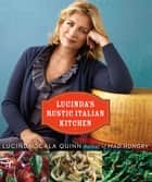 Lucinda's Rustic Italian Kitchen ebook by Lucinda Scala Quinn, Quentin Bacon
