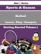A Beginners Guide to Biribol (Volume 1) - A Beginners Guide to Biribol (Volume 1) ebook by Matilda Barrios