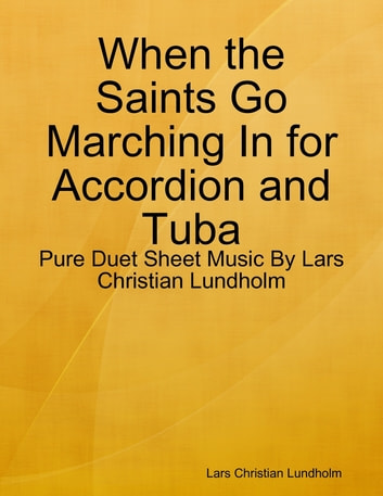 When the Saints Go Marching In for Accordion and Tuba - Pure Duet Sheet Music By Lars Christian Lundholm eBook by Lars Christian Lundholm