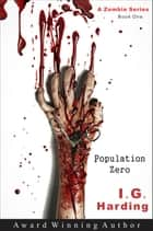 Population Zero - Zombie Books - [book one] ebook by I.G. Harding