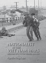 Nationalist in the Viet Nam Wars - Memoirs of a Victim Turned Soldier ebook by Nguyen Công Luan