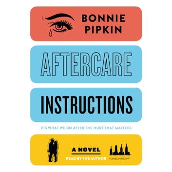 Aftercare Instructions - A Novel audiobook by Bonnie Pipkin