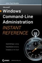 Windows Command Line Administration Instant Reference ebook by John Paul Mueller