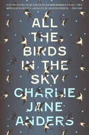 All the Birds in the Sky ebook by Kobo.Web.Store.Products.Fields.ContributorFieldViewModel