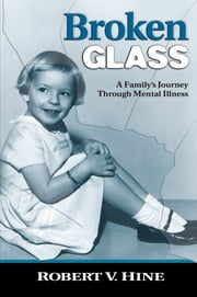 Broken Glass - A Family's Journey Through Mental Illness ebook by Robert Hine