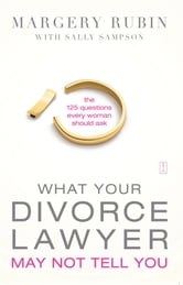 What Your Divorce Lawyer May Not Tell You - The 125 Questions Every Woman Should Ask ebook by Margery Rubin
