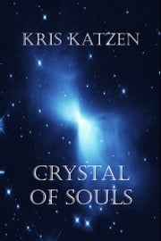 Crystal of Souls ebook by Kris Katzen