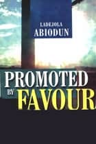 Promoted By Favour ebook by Ladejola Abiodun