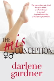 The Misconception (A Romantic Comedy) ebook by Darlene Gardner