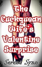 The Cuckquean Wife's Valentine Surprise ebook by Serena Synn