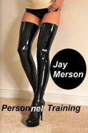 Personnel Training (Fem - Dom erotica) ebook by Jay Merson