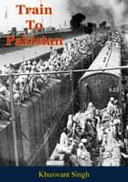 Train To Pakistan ebook by Khuswant Singh,Arthur Lall