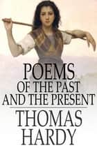 Poems of the Past and the Present ebook by Thomas Hardy