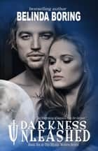 Darkness Unleashed (#6, The Mystic Wolves) ebook by Belinda Boring
