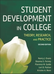 Student Development in College - Theory, Research, and Practice ebook by Nancy J. Evans,Deanna S. Forney,Lori D. Patton,Kristen A. Renn,Florence M.  Guido