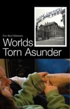 Worlds Torn Asunder: A Holocaust Survivor's Memoir of Hope and Resilience ebook by Dov Beril Edelstein