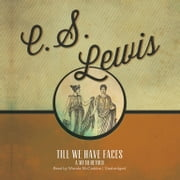 Till We Have Faces - A Myth Retold Audiolibro by C. S. Lewis