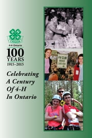 Celebrating a Century of 4-H in Ontario ebook by 4-H Ontario