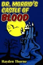 Dr. Morbid's Castle of Blood ebook by Hayden Thorne