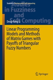 Linear Programming Models and Methods of Matrix Games with Payoffs of Triangular Fuzzy Numbers ebook by Deng-Feng Li