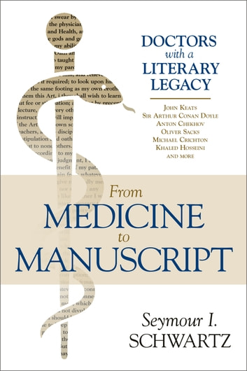 From Medicine to Manuscript - Doctors with a Literary Legacy ebook by Seymour I. Schwartz