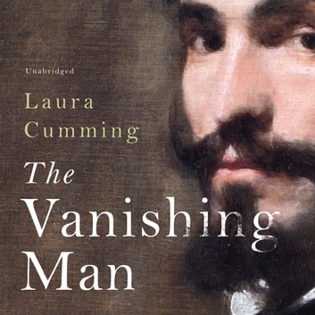 The Vanishing Man - In Pursuit of Velazquez audiobook by Laura Cumming