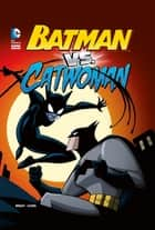 Batman vs. Catwoman ebook by J.E. Bright, Tim Levins