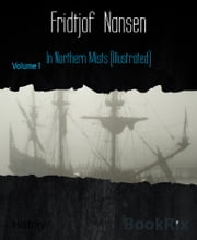 In Northern Mists (Illustrated) - Volume 1 ebook by Fridtjof Nansen