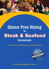 Gluten Free Dining in Steak and Seafood Restaurants - Part of the Award-Winning Let's Eat Out! Series ebook by Kim Koeller,Robert La France