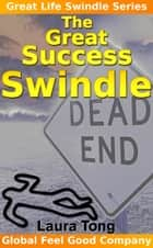 The Great Success Swindle ebook by Laura Tong