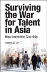 Surviving the War for Talent in Asia - How Innovation Can Help, e-Pub ebook by Christina S S Ooi