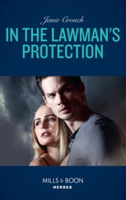 In The Lawman's Protection (Mills & Boon Heroes) (Omega Sector: Under Siege, Book 6) 電子書 by Janie Crouch